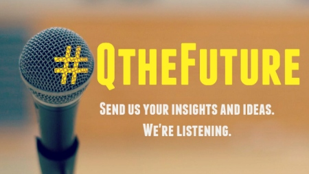 Picture of a microphone with text overlaid: #QTheFuture - Send us your insights and ideas. We're listening.